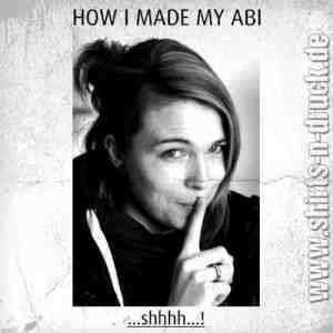 Abi Sprüche-How i made my Abi
